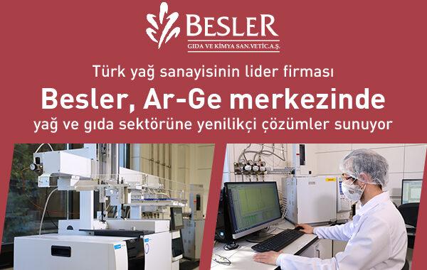 Türk yağ sanayisinin lider firması Besler,  Ar-Ge merkezinde yağ ve gıda sektörüne  yenilikçi çözümler sunuyor.